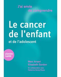 J'AI ENVIE DE COMPRENDRE... LE CANCER DE L'ENFANT