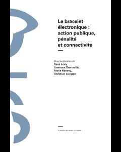 Le bracelet électronique: action publique, pénalité et connectivité - livre