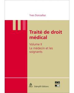 TRAITE DE DROIT MEDICAL - VOL II : LE MEDECIN ET LES SOIGNANTS