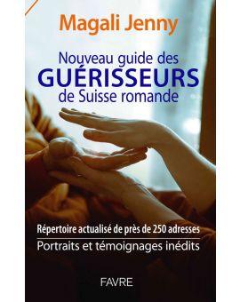 NOUVEAU GUIDE DES GUERISSEURS DE SUISSE ROMANDE